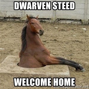 Hole Horse - DWarven steed welcome home
