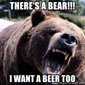 Bear week - THERE's A BEAR!!! I WANT A BEER TOO