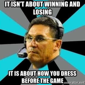 Stoic Ron - It isn't about winning and losing It is about how you dress before the game