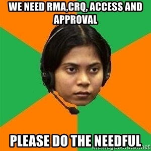 Stereotypical Indian Telemarketer - we need RMA,CRQ, access and approval Please do the needful