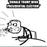 """Cereal Guy Spit - """"Donald Trump wins presidential election"""""""
