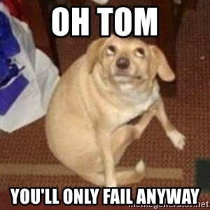 Oh You Dog - Oh tom You'll only fail anyway