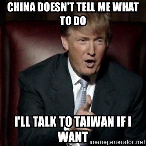 Donald Trump - china doesn't tell me what to do i'll talk to taiwan if i want