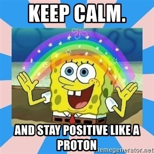 Spongebob Imagination - keep calm.  and stay positive like a proton