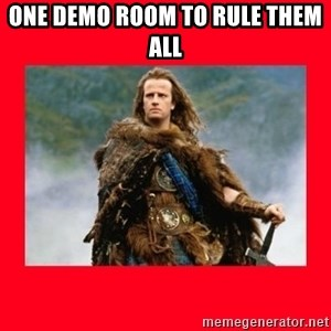Highlander - one demo room to rule them all