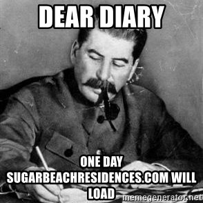 Dear Diary - Dear Diary One day SugarBeachResidences.com will Load