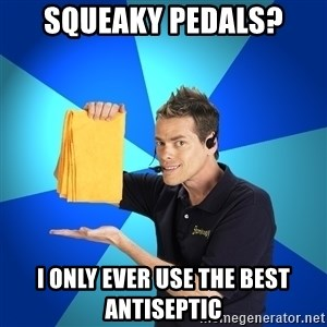 Shamwow Guy - squeaky pedals? i only ever use the best antiseptic