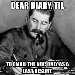 Dear Diary - Dear Diary, TIL to email the Noc only as a last resort.