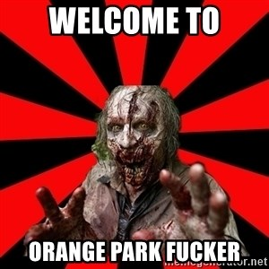 Zombie - Welcome To  orange park fucker