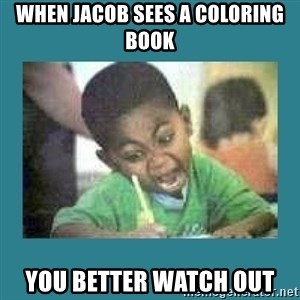 I love coloring kid - When Jacob sees a coloring book YOU BETTER WATCH OUT
