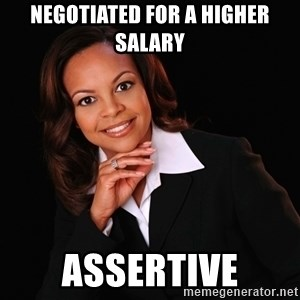 Irrational Black Woman - Negotiated for a higher salary Assertive