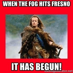 Highlander - When the fog hits fresno it has begun!
