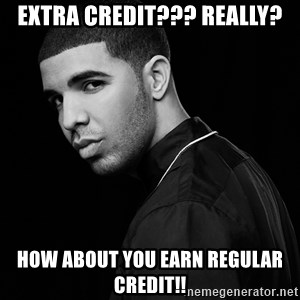 Drake quotes - Extra Credit??? REALLY? How about you earn regular credit!!