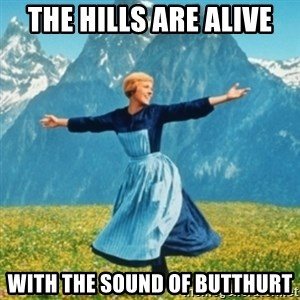 Sound Of Music Lady - The hills are alive With the sound of butthurt