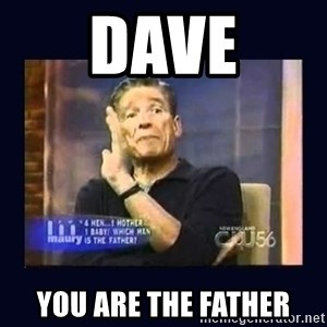 Maury Povich Father - DAVE You ARE the Father