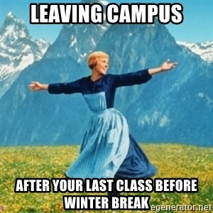 Sound Of Music Lady - Leaving Campus after your last class before winter break
