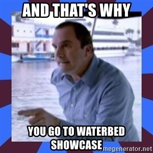 J walter weatherman - and that's why you go to waterbed showcase