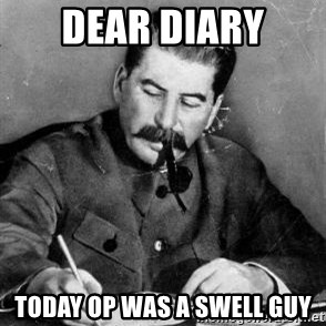 Dear Diary - Dear Diary Today OP was a swell guy