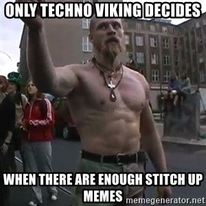 Techno Viking - Only Techno Viking decides when there are enough stitch up memes