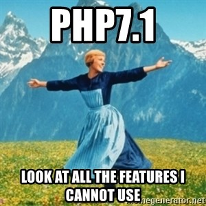 Sound Of Music Lady - PHP7.1 Look at all the features I cannot use