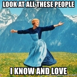 Sound Of Music Lady - LOOK AT ALL THESE PEOPLE I KNOW AND LOVE