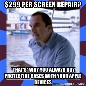 J walter weatherman - $299 per screen repair? *that's* why you always buy protective cases with your apple devices