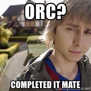 Completed it mate  - ORC? Completed it mate