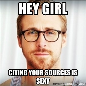 Ryan Gosling Hey Girl 3 - Hey girl citing your sources is sexy