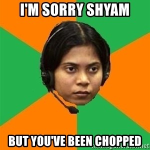 Stereotypical Indian Telemarketer - I'm Sorry Shyam but you've been chopped