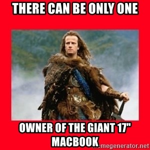 "Highlander - There can be only one Owner of the giant 17"" macbook"