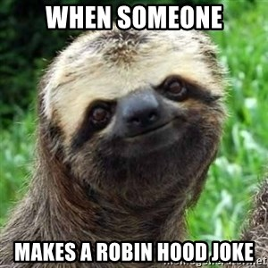 Sarcastic Sloth - when someone Makes a robin hood joke