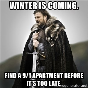 Game of Thrones - Winter is coming. Find a 9/1 apartment before it's too late.