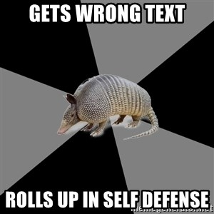 English Major Armadillo - Gets wrong text Rolls up in self defense