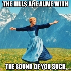 Sound Of Music Lady - The hills are alive with The sound of you suck