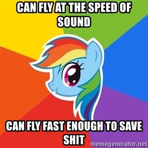 Rainbow Dash - CAN FLY AT THE SPEED OF SOUND CAN FLY FAST ENOUGH TO SAVE shit