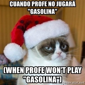 "Grumpy Cat Santa Hat - Cuando Profe no jugará ""Gasolina""                                                                    (When Profe won't play ""Gasolina"")"