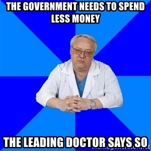 doctor_atypical - The government needs to spend less money The leading doctor says so