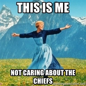 Sound Of Music Lady - This is me not caring about the chiefs
