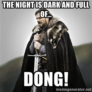 Game of Thrones - The night is dark and full of... DONG!