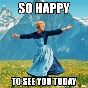 Sound Of Music Lady - so happy  to see you today