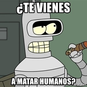 Typical Bender - ¿TE VIENES A MATAR HUMANOS?