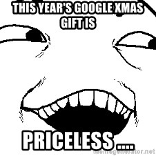 I see what you did there - This year's Google Xmas gift is Priceless ....