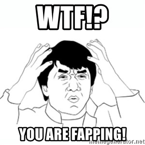 wtf jackie chan lol - WTF!? YOU ARE FAPPING!