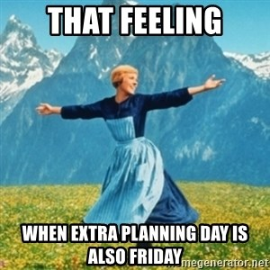 Sound Of Music Lady - That feeling When extra planning day is also Friday