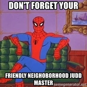 spider manf - Don't forget your  friendly neighoborhood JUDD Master