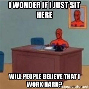 60s spiderman behind desk - I wonder if I just sit here Will people believe that I work hard?