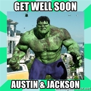 THe Incredible hulk - Get Well Soon Austin & Jackson