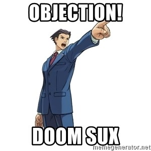 OBJECTION - OBJECTION! Doom sux