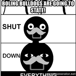 Shut Down Everything - Boling Bulldogs are going to State!