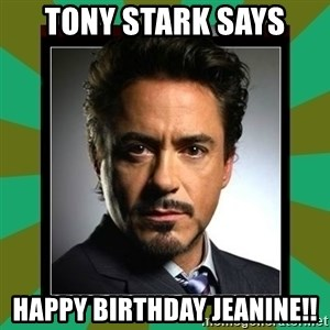 Tony Stark iron - TONY STARK SAYS  HAPPY BIRTHDAY JEANINE!!